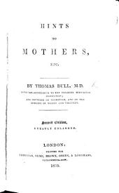 Hints to Mothers, for the management of health during the period of pregnancy, and in the lying-in room; with an exposure of popular errors in connection with those subjects