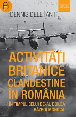 Activitati britanice clandestine in Romania in timpul celui de al Doilea Razboi Mondial PDF