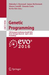 Genetic Programming: 19th European Conference, EuroGP 2016, Porto, Portugal, March 30 - April 1, 2016, Proceedings