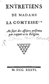 Entretiens de Madame la Comtesse ... au sujet des affaires présentes par rapport à la religion