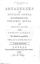 Artaxerxes. An English opera ... A new edition. Translated and adapted from the Italian by T. A. Arne