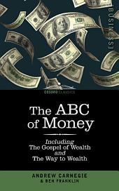 The ABC of Money: Including, the Gospel of Wealth and the Way to Wealth