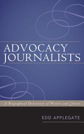 Advocacy Journalists: A Biographical Dictionary of Writers and Editors