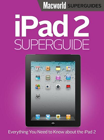 iPad 2 Superguide  Macworld Superguides  PDF