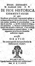 J. Eisenharti ... de fide historica commentarius, etc. accessit Oratio de conjungendis Jurisprudentiæ et Historiarum studiis