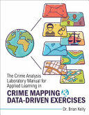 The Crime Analysis Laboratory Manual for Applied Learning in Crime Mapping and Data-Driven Exercises