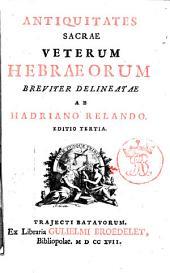 Antiquitates sacrae veterum Hebraeorum breuiter delineatae ab Hadriano Relando