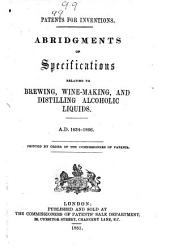Abridgements of Specifications Relating to Brewing, Wine-making, and Distilling Alcoholic Liquids
