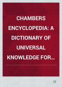 Chambers's Encyclopedia A Dictionary Of Universal Knowledge For The People