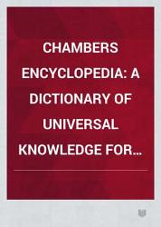 Chambers S Encyclopedia A Dictionary Of Universal Knowledge For The People Book PDF