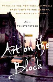 Art on the Block: Tracking the New York Art World from SoHo to the Bowery, Bushwick and Beyond
