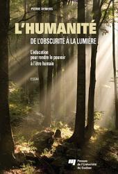 L'humanité: de l'obscurité à la lumière: L'éducation pour rendre le pouvoir à l'être humain