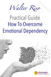 How To Overcome Emotional Dependency: 13 Steps to love with independence and freedom