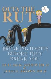 Outa the Rut: Breaking Habits Before They Break You