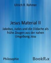 Jesus Material II: Jakobus, Judas und die Didache als frühe Zeugen aus der nahen Umgebung Jesu