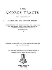 The Andros Tracts: Being a Collection of Pamphlets and Official Papers Issued During the Period Between the Overthrow of the Andros Government and the Establishment of the Second Charter of Massachusetts, Volume 6
