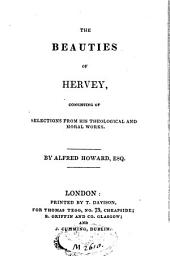 The Beauties of Hervey, Consisting of Selections from His Theological and Moral Works