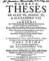 Damnatae theses ab Alex. VII., Innoc. XI, & Alexandro VIII. : necnon Jansenii ad theol. trutinam revocatae juxta pondus sanctuarii .... 1