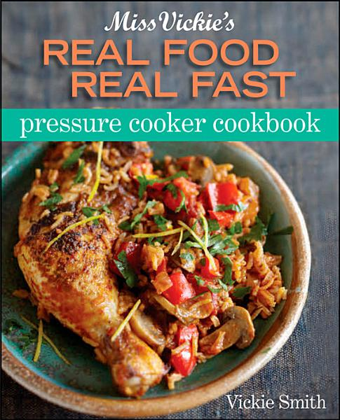 Miss Vickie s Real Food Real Fast Pressure Cooker Cookbook