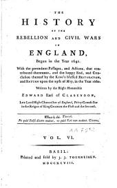The History of the Rebellion and Civil Wars in England, Begun in the Year 1641: Volume 6