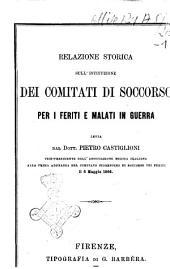 Relazione storica sull'istituzione dei Comitati di soccorso per i feriti e malati in guerra letta dal dott. Pietro Castiglioni ... alla prima adunanza del Comitato fiorentino di soccorso pei feriti il 6 maggio 1866