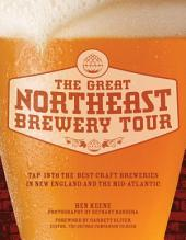 The Great Northeast Brewery Tour: Tap into the Best Craft Breweries in New England and the Mid-Atlantic