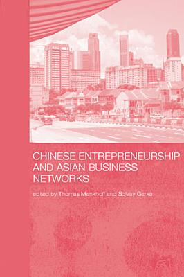 Chinese Entrepreneurship and Asian Business Networks PDF