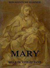 Mary, Help Of Christians (Illustrated and Annotated)