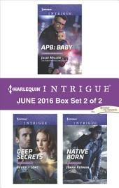 Harlequin Intrigue June 2016 - Box Set 2 of 2: APB: Baby\Deep Secrets\Native Born
