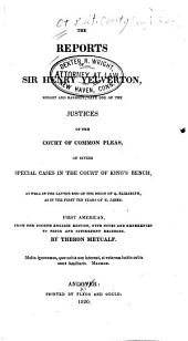 The Reports of Sir Henry Yelverton, Knight and Baronet ...: Of Divers Special Cases in the Court of King's Bench