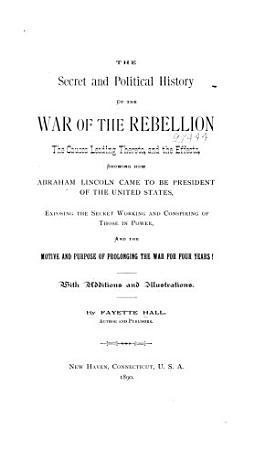 The Secret and Political History of the War of the Rebellion PDF
