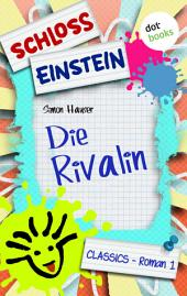 Schloss Einstein - Band 1: Die Rivalin: Roman