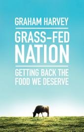 Grass-Fed Nation: Getting Back the Food We Deserve