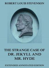 The Strange Case Of Dr. Jekyll And Mr. Hyde (Annotated Edition)