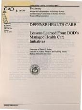 Defense Health Care: Lessons Learned from DOD's Managed Health Care Initiatives : Statement of David P. Baine, Director of Federal Health Care Delivery Issues, Human Resources Division, Before the Subcommittee on Military Forces and Personnel, Committee on Armed Services, House of Representatives