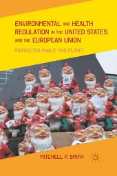 Environmental and Health Regulation in the United States and the European Union: Protecting Public and Planet