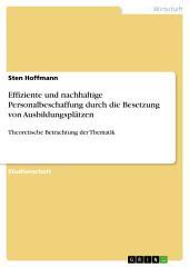 Effiziente und nachhaltige Personalbeschaffung durch die Besetzung von Ausbildungsplätzen: Theoretische Betrachtung der Thematik