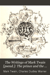 The Writings of Mark Twain [pseud.]: The prince and the pauper; a tale for young people of all ages