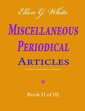 Ellen G. White Miscellaneous Periodical Articles - Book II of III