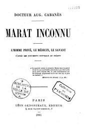 Marat inconnu: l'homme privé, le médecin, le savant