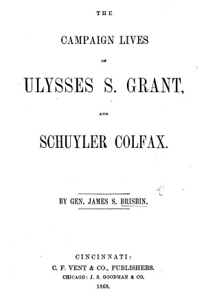 The Campaign Lives of Ulysses S  Grant  and Schuyler Colfax