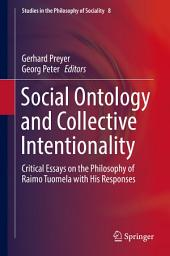 Social Ontology and Collective Intentionality: Critical Essays on the Philosophy of Raimo Tuomela with His Responses