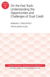 On the Fast Track: Understanding the Opportunities and Challenges of Dual Credit: ASHE Higher Education Report, Volume 42, Number 3