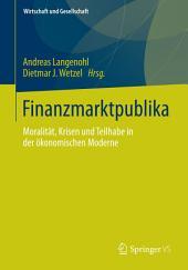Finanzmarktpublika: Moralität, Krisen und Teilhabe in der ökonomischen Moderne