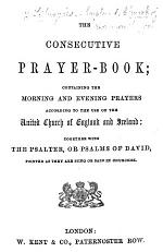 The Consecutive Prayer-Book; Containing the Morning and Evening Prayers ... Together with the Psalter, Etc. [Arranged by J. K. G.]