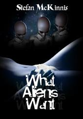 What Aliens Want : Paranormal Erotica Sex: (Adults Only Erotica)