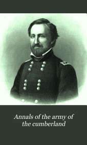 Annals of the Army of the Cumberland: Comprising Biographies, Descriptions of Departments, Accounts of Expeditions, Skirmishes, and Battles ; Also Its Police Record of Spies, Smugglers, and Prominent Rebel Emissaries ... and Official Reports of the Battle of Stone River and of the Chickamauga Campaign