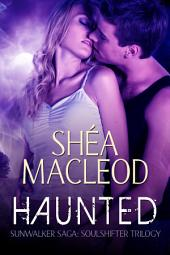 Haunted: Sunwalker Saga: Soulshifter Trilogy - Book 2