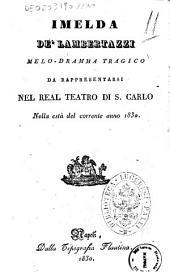 Imelda de' Lambertazzi melo-dramma tragico da rappresentarsi nel real Teatro di S. Carlo nella està del corrente anno 1830 [poesia del sig. Andrea Leone Tottola