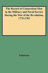 The Record of Connecticut Men in the Military and Naval Service During the War of the Revolution, 1775-1783